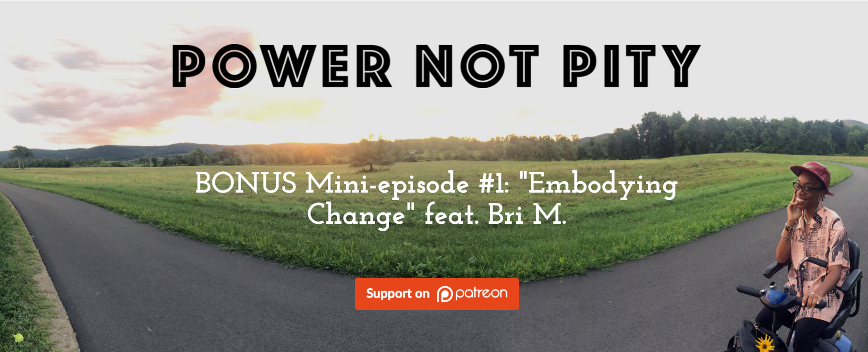 Power not Pity website screenshot that reads Power Not Pity, BONUS Mini-episode #1 'Embodying Change' feat. Bri M.